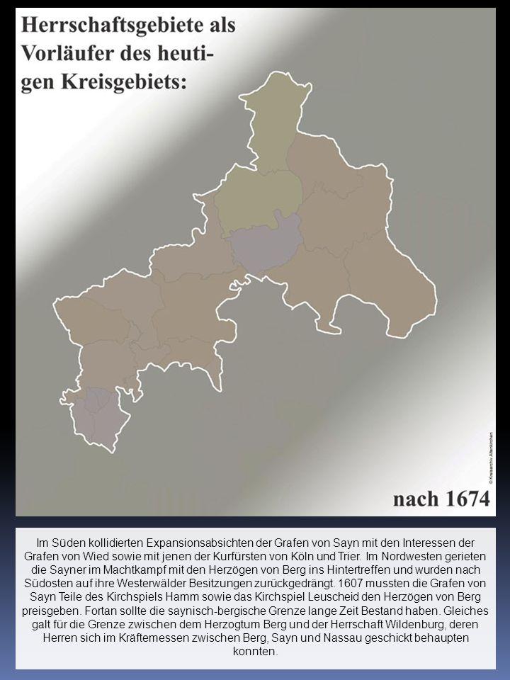 Im Süden kollidierten Expansionsabsichten der Grafen von Sayn mit den Interessen der Grafen von Wied sowie mit jenen der Kurfürsten von Köln und Trier