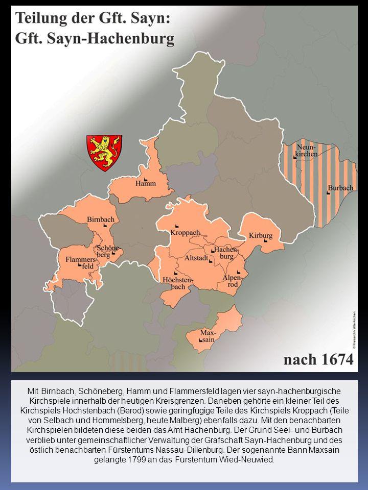 Mit Birnbach, Schöneberg, Hamm und Flammersfeld lagen vier sayn-hachenburgische Kirchspiele innerhalb der heutigen Kreisgrenzen. Daneben gehörte ein k