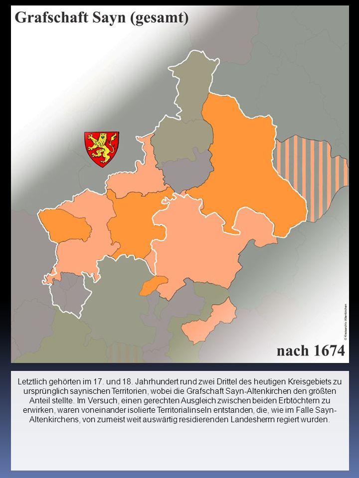 Letztlich gehörten im 17. und 18. Jahrhundert rund zwei Drittel des heutigen Kreisgebiets zu ursprünglich saynischen Territorien, wobei die Grafschaft