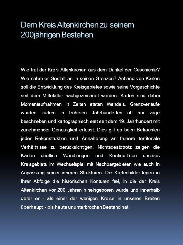 Dem Kreis Altenkirchen zu seinem 200jährigen Bestehen Wie trat der Kreis Altenkirchen aus dem Dunkel der Geschichte? Wie nahm er Gestalt an in seinen