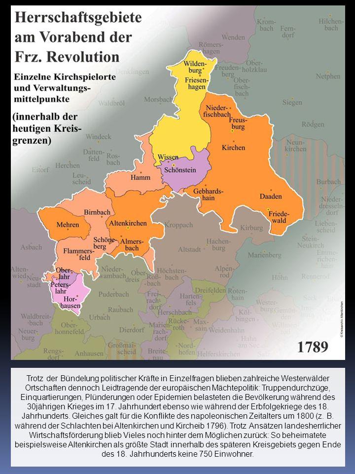 Trotz der Bündelung politischer Kräfte in Einzelfragen blieben zahlreiche Westerwälder Ortschaften dennoch Leidtragende der europäischen Mächtepolitik