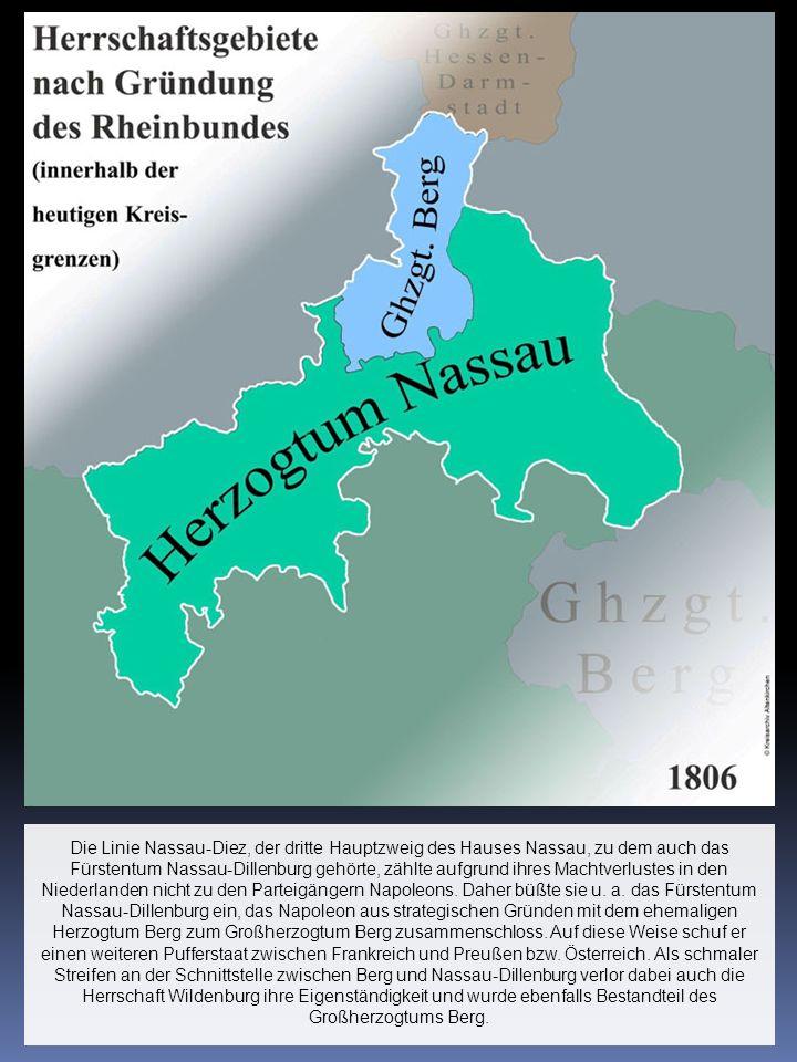 Die Linie Nassau-Diez, der dritte Hauptzweig des Hauses Nassau, zu dem auch das Fürstentum Nassau-Dillenburg gehörte, zählte aufgrund ihres Machtverlu