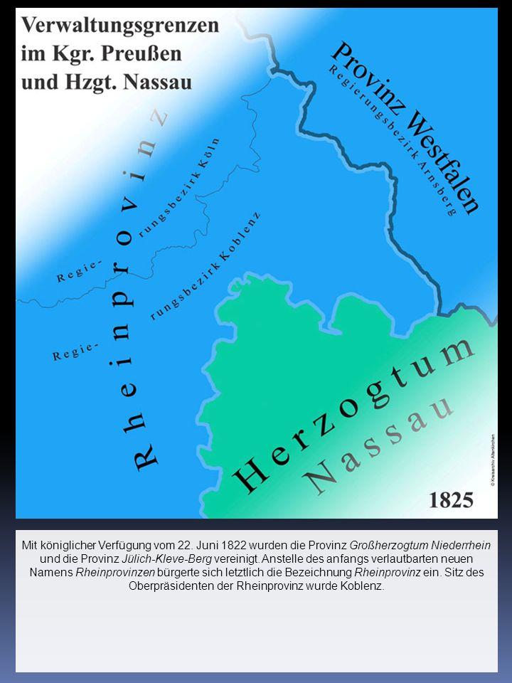 Mit königlicher Verfügung vom 22. Juni 1822 wurden die Provinz Großherzogtum Niederrhein und die Provinz Jülich-Kleve-Berg vereinigt. Anstelle des anf
