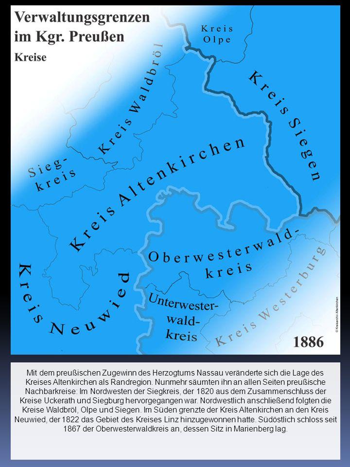 Mit dem preußischen Zugewinn des Herzogtums Nassau veränderte sich die Lage des Kreises Altenkirchen als Randregion. Nunmehr säumten ihn an allen Seit