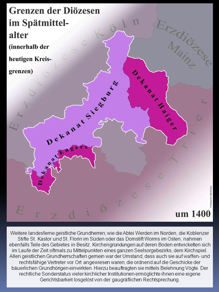 Weitere landesferne geistliche Grundherren, wie die Abtei Werden im Norden, die Koblenzer Stifte St. Kastor und St. Florin im Süden oder das Domstift