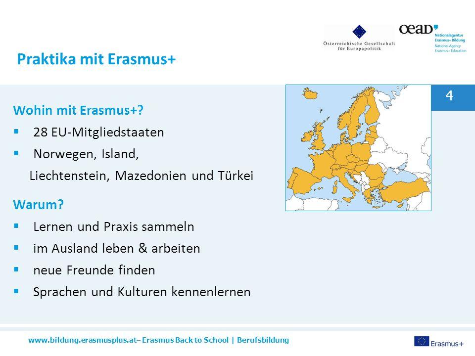 www.bildung.erasmusplus.at– Erasmus Back to School | Berufsbildung 4 Praktika mit Erasmus+ Wohin mit Erasmus+.