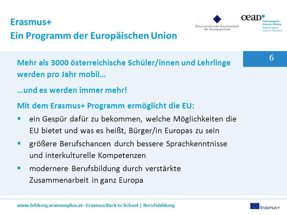 www.bildung.erasmusplus.at– Erasmus Back to School | Berufsbildung 6 Mehr als 3000 österreichische Schüler/innen und Lehrlinge werden pro Jahr mobil… …und es werden immer mehr.