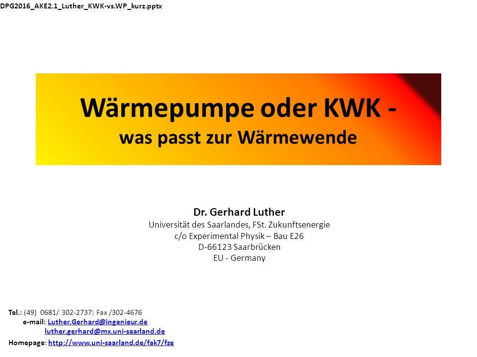 Wärmepumpe oder KWK - was passt zur Wärmewende Dr. Gerhard Luther Universität des Saarlandes, FSt. Zukunftsenergie c/o Experimental Physik – Bau E26 D