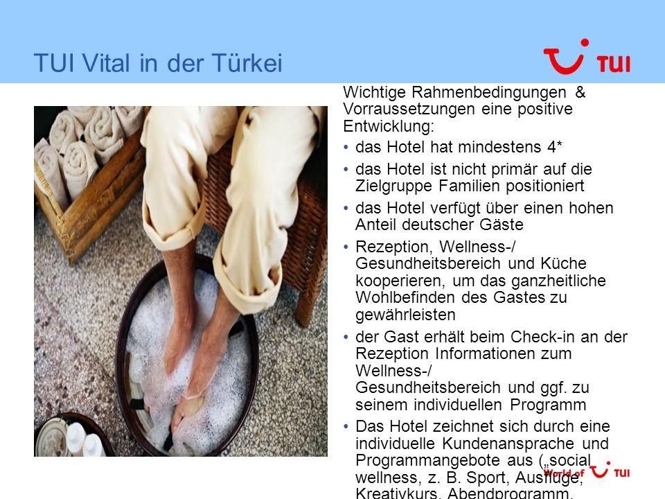 TUI Vital in der Türkei das Hotel hat mindestens 4* das Hotel ist nicht primär auf die Zielgruppe Familien positioniert das Hotel verfügt über einen hohen Anteil deutscher Gäste Rezeption, Wellness-/ Gesundheitsbereich und Küche kooperieren, um das ganzheitliche Wohlbefinden des Gastes zu gewährleisten der Gast erhält beim Check-in an der Rezeption Informationen zum Wellness-/ Gesundheitsbereich und ggf.