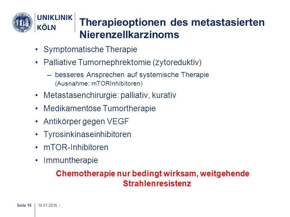 Seite 18 14.01.2016 | Therapieoptionen des metastasierten Nierenzellkarzinoms Symptomatische Therapie Palliative Tumornephrektomie (zytoreduktiv) –bes