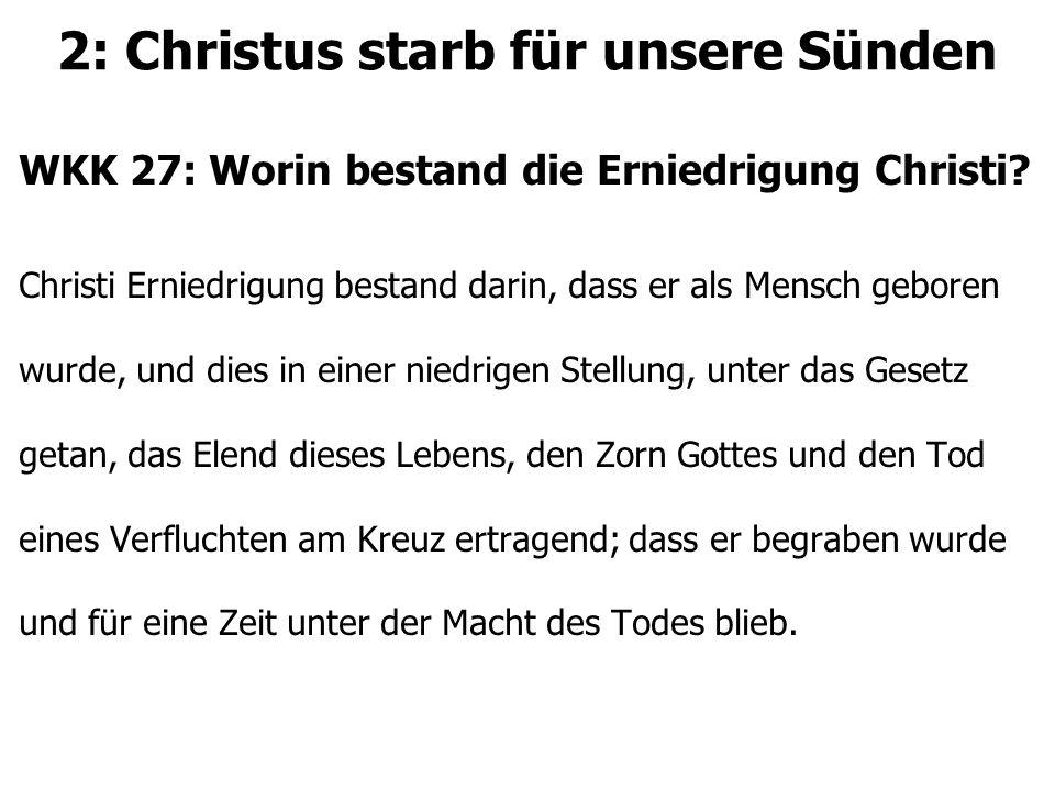 2: Christus starb für unsere Sünden WKK 27: Worin bestand die Erniedrigung Christi.