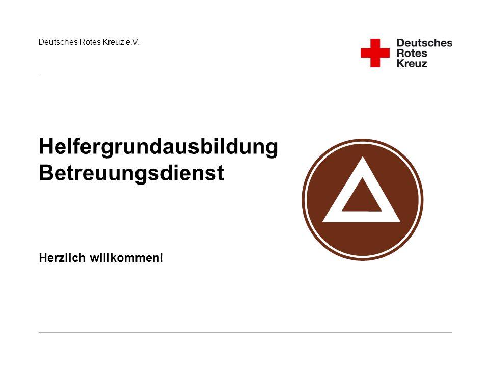 Deutsches Rotes Kreuz e.V. Helfergrundausbildung Betreuungsdienst Herzlich willkommen!