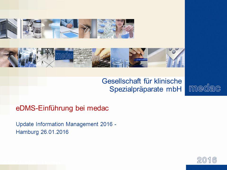 Gesellschaft für klinische Spezialpräparate mbH eDMS-Einführung bei medac Update Information Management 2016 - Hamburg 26.01.2016 medac GmbH - Thomas