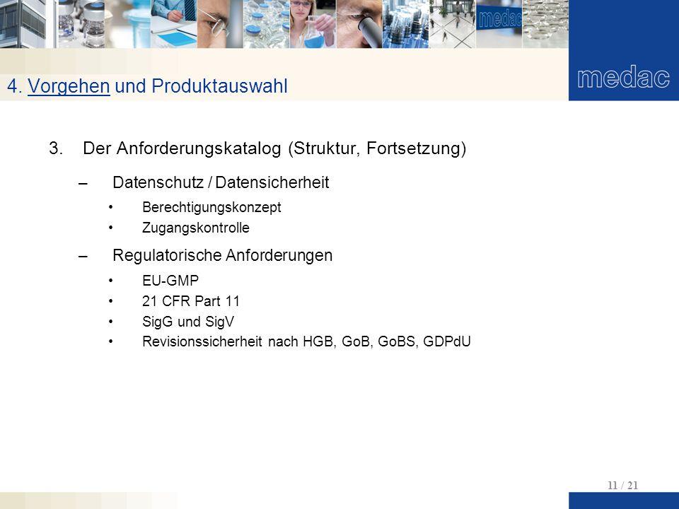 4. Vorgehen und Produktauswahl 11 / 21 3.Der Anforderungskatalog (Struktur, Fortsetzung) –Datenschutz / Datensicherheit Berechtigungskonzept Zugangsko