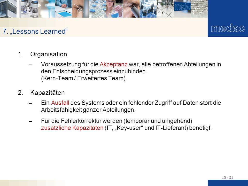 """7. """"Lessons Learned"""" 18 / 21 1.Organisation –Voraussetzung für die Akzeptanz war, alle betroffenen Abteilungen in den Entscheidungsprozess einzubinden"""