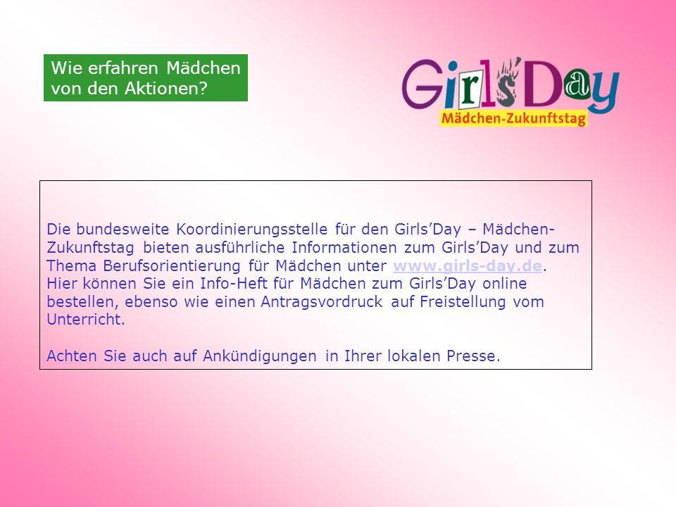 Die bundesweite Koordinierungsstelle für den Girls'Day – Mädchen- Zukunftstag bieten ausführliche Informationen zum Girls'Day und zum Thema Berufsorientierung für Mädchen unter www.girls-day.de.www.girls-day.de Hier können Sie ein Info-Heft für Mädchen zum Girls'Day online bestellen, ebenso wie einen Antragsvordruck auf Freistellung vom Unterricht.