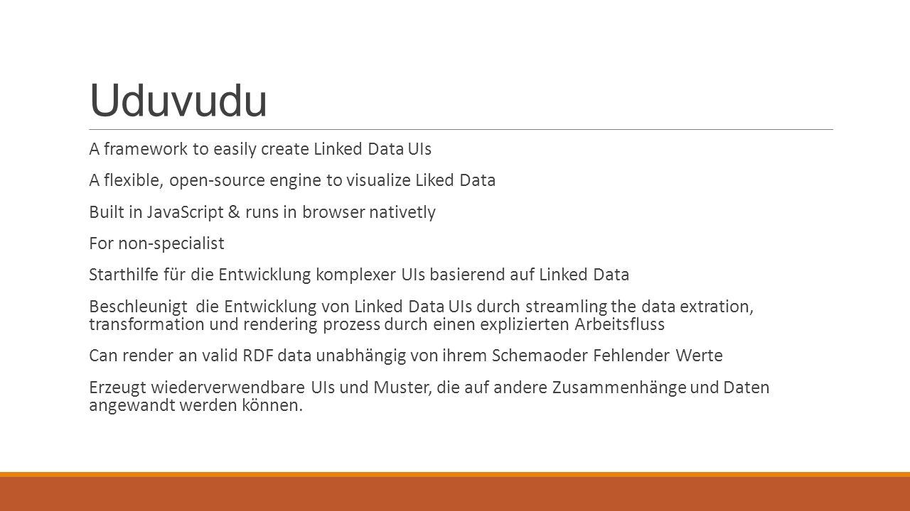 Uduvudu A framework to easily create Linked Data UIs A flexible, open-source engine to visualize Liked Data Built in JavaScript & runs in browser nati