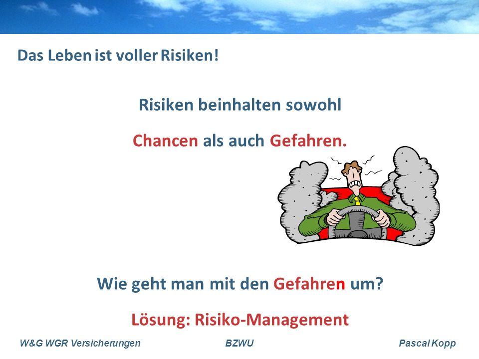 W&G WGR VersicherungenBZWUPascal Kopp Das Leben ist voller Risiken.