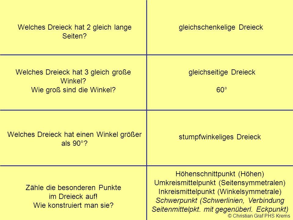 © Christian Graf PHS Krems Welches Dreieck hat 2 gleich lange Seiten? gleichschenkelige Dreieck Welches Dreieck hat 3 gleich große Winkel? Wie groß si
