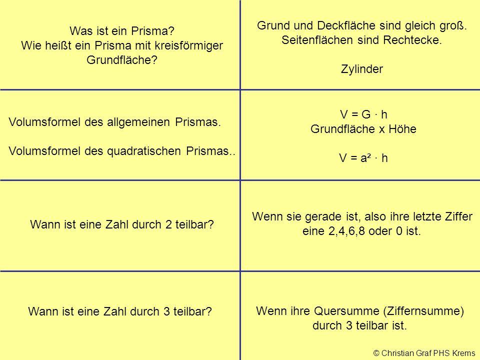 © Christian Graf PHS Krems Was ist ein Prisma? Wie heißt ein Prisma mit kreisförmiger Grundfläche? Grund und Deckfläche sind gleich groß. Seitenfläche