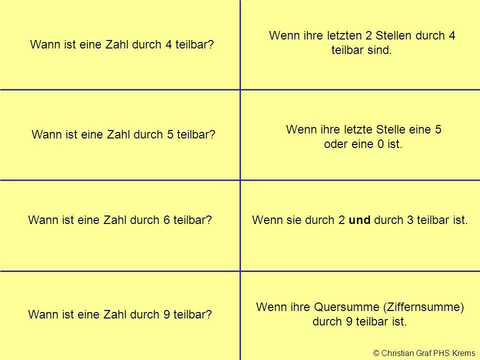 © Christian Graf PHS Krems Wann ist eine Zahl durch 4 teilbar? Wenn ihre letzten 2 Stellen durch 4 teilbar sind. Wann ist eine Zahl durch 5 teilbar? W
