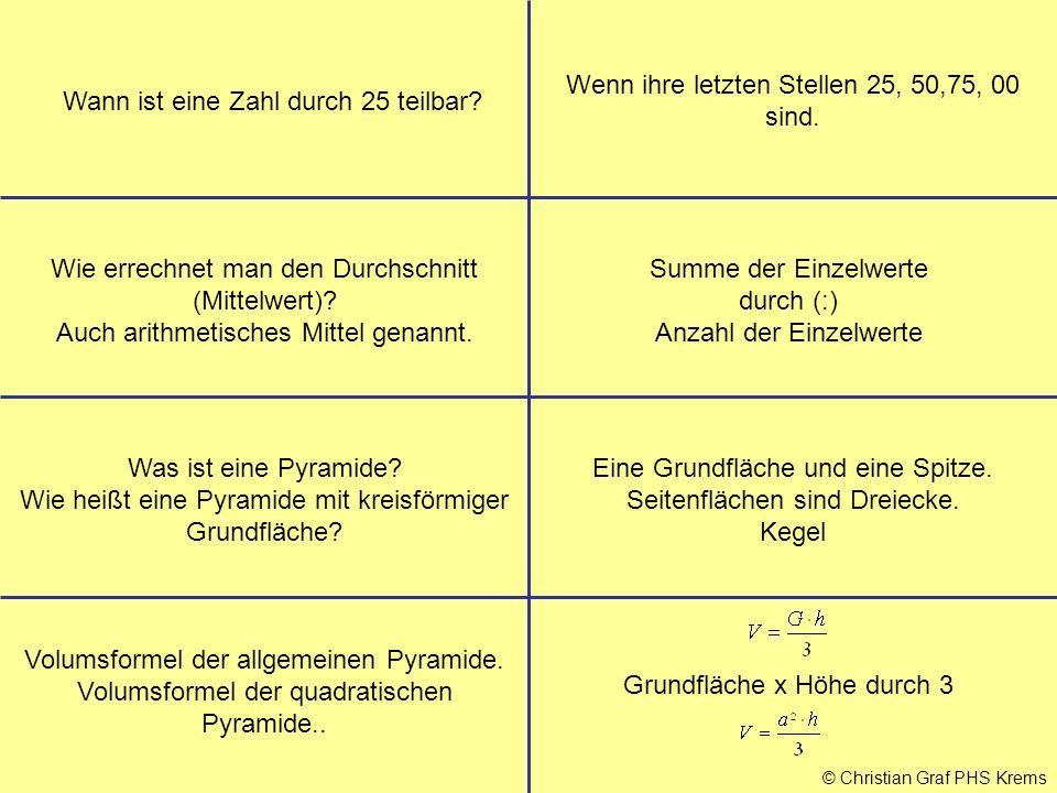 © Christian Graf PHS Krems Wann ist eine Zahl durch 25 teilbar? Wenn ihre letzten Stellen 25, 50,75, 00 sind. Wie errechnet man den Durchschnitt (Mitt