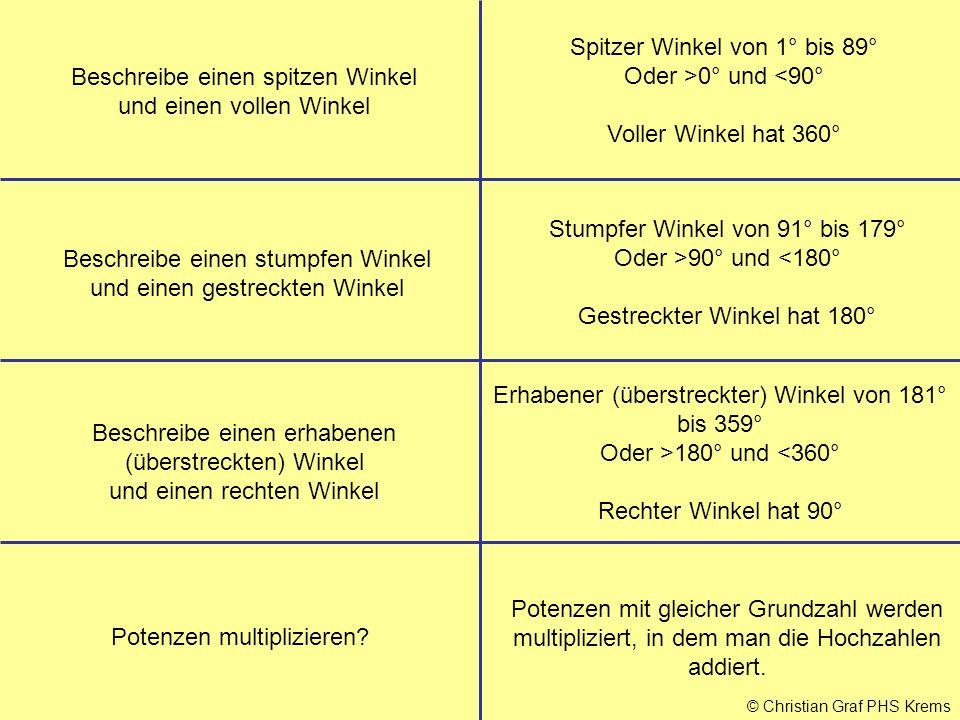 © Christian Graf PHS Krems Beschreibe einen spitzen Winkel und einen vollen Winkel Spitzer Winkel von 1° bis 89° Oder >0° und <90° Voller Winkel hat 3