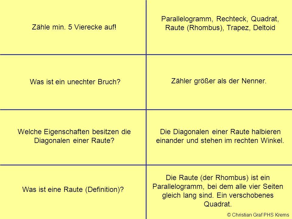 © Christian Graf PHS Krems Zähle min. 5 Vierecke auf! Parallelogramm, Rechteck, Quadrat, Raute (Rhombus), Trapez, Deltoid Welche Eigenschaften besitze
