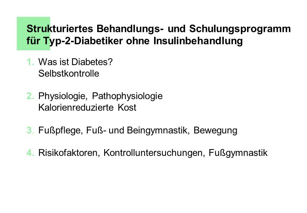 1.Was ist Diabetes? Selbstkontrolle 2.Physiologie, Pathophysiologie Kalorienreduzierte Kost 3.Fußpflege, Fuß- und Beingymnastik, Bewegung 4.Risikofakt