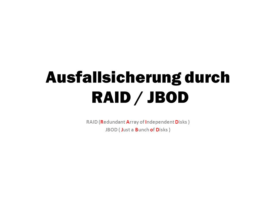 Ausfallsicherung durch RAID / JBOD RAID (Redundant Array of Independent Disks ) JBOD ( Just a Bunch of Disks )
