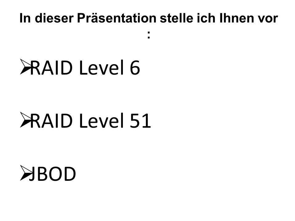 RAID Level 6 RAID Level 6 benötigt mindestens 4 HDD´s ( HDD = Festplatte ).