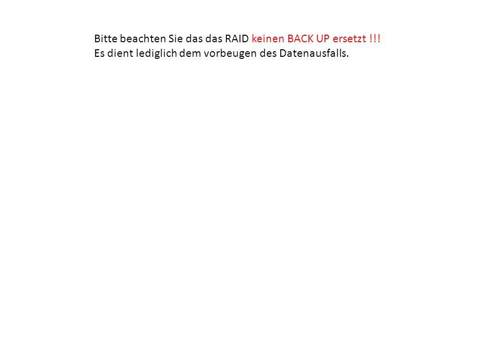 Bitte beachten Sie das das RAID keinen BACK UP ersetzt !!! Es dient lediglich dem vorbeugen des Datenausfalls.