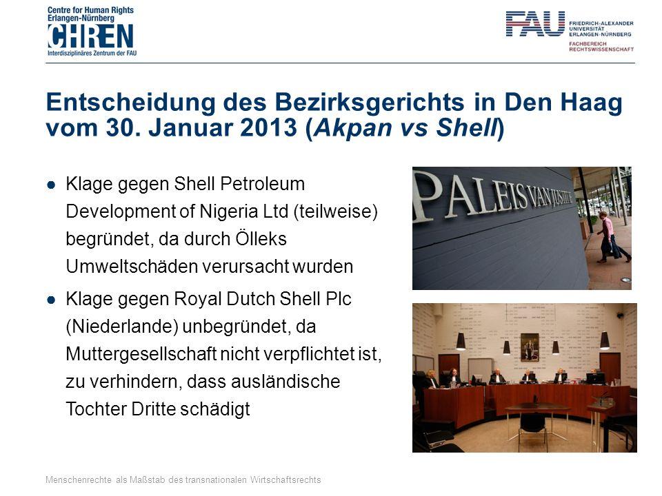 Entscheidung des Bezirksgerichts in Den Haag vom 30. Januar 2013 (Akpan vs Shell) ●Klage gegen Shell Petroleum Development of Nigeria Ltd (teilweise)