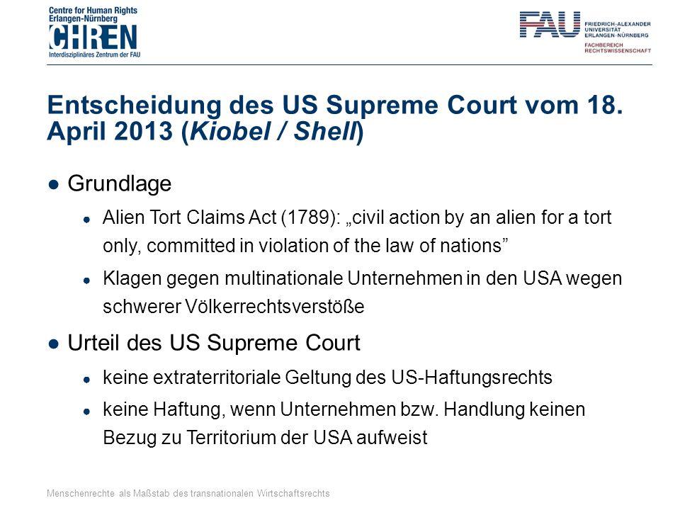 "Entscheidung des US Supreme Court vom 18. April 2013 (Kiobel / Shell) ●Grundlage ● Alien Tort Claims Act (1789): ""civil action by an alien for a tort"