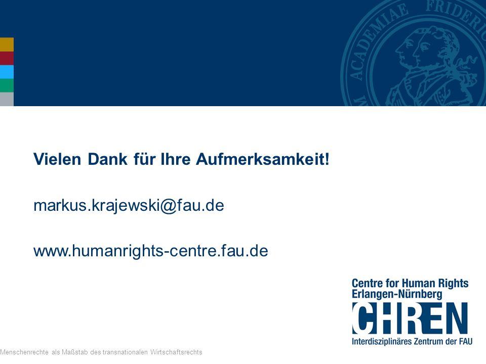 Vielen Dank für Ihre Aufmerksamkeit! markus.krajewski@fau.de www.humanrights-centre.fau.de Menschenrechte als Maßstab des transnationalen Wirtschaftsr