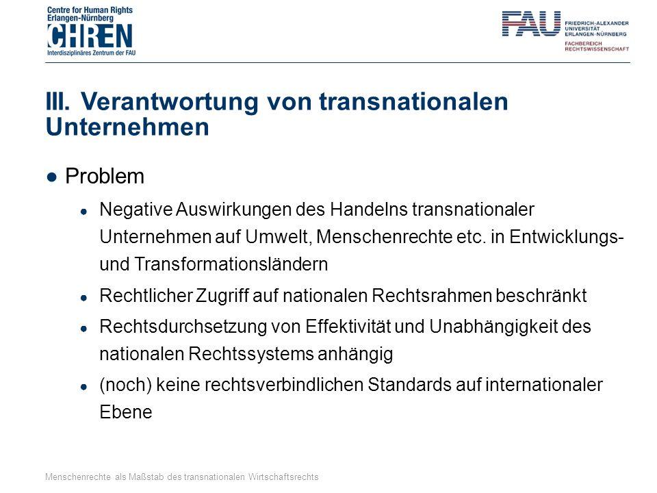 III. Verantwortung von transnationalen Unternehmen ●Problem ● Negative Auswirkungen des Handelns transnationaler Unternehmen auf Umwelt, Menschenrecht