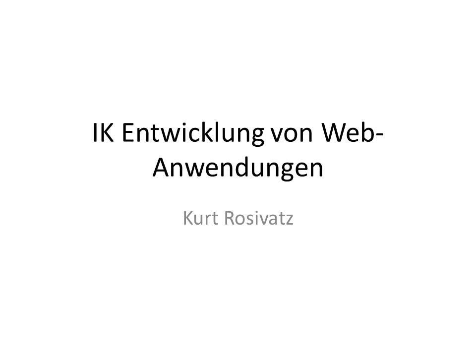 IK Entwicklung von Web- Anwendungen Kurt Rosivatz