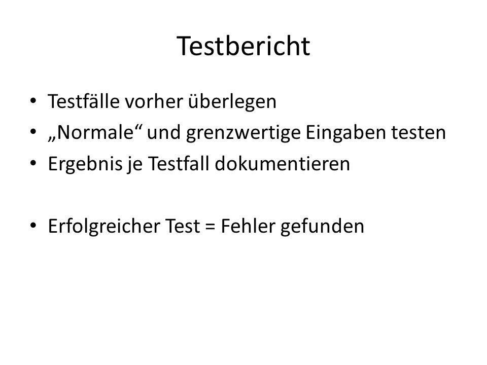 """Testbericht Testfälle vorher überlegen """"Normale und grenzwertige Eingaben testen Ergebnis je Testfall dokumentieren Erfolgreicher Test = Fehler gefunden"""