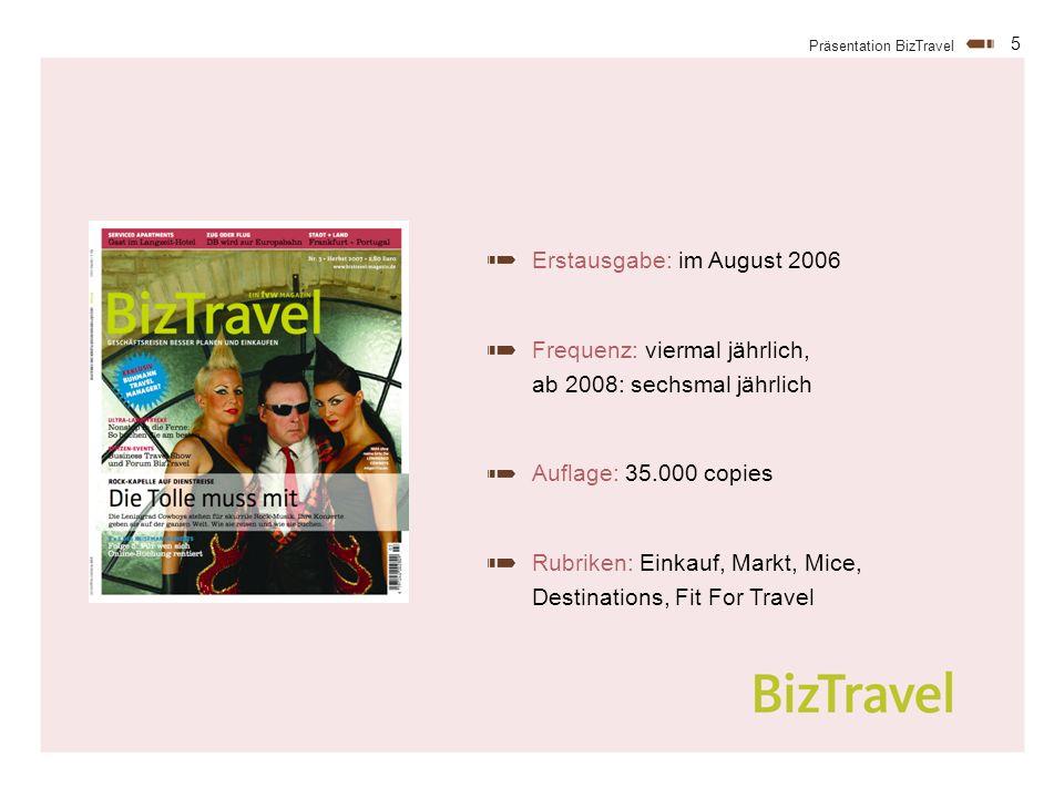 5 Präsentation BizTravel Erstausgabe: im August 2006 Frequenz: viermal jährlich, ab 2008: sechsmal jährlich Auflage: 35.000 copies Rubriken: Einkauf, Markt, Mice, Destinations, Fit For Travel