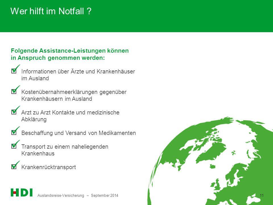 Auslandsreise-Versicherung – September 2014 11 Wer hilft im Notfall ?  Informationen über Ärzte und Krankenhäuser im Ausland  Kostenübernahmeerkläru