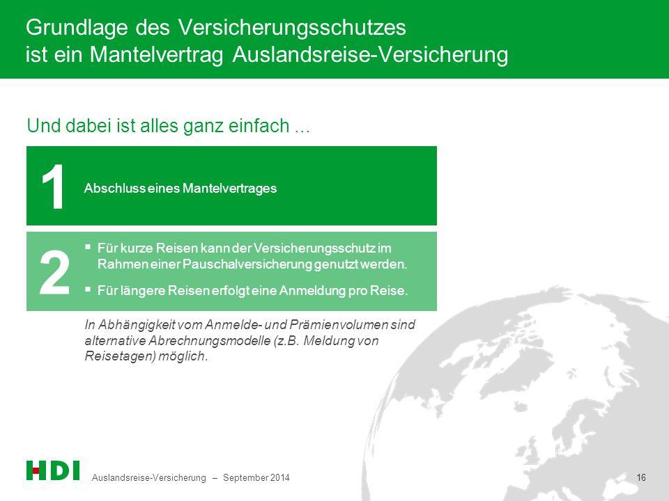 Auslandsreise-Versicherung – September 2014 16 Grundlage des Versicherungsschutzes ist ein Mantelvertrag Auslandsreise-Versicherung Und dabei ist alle