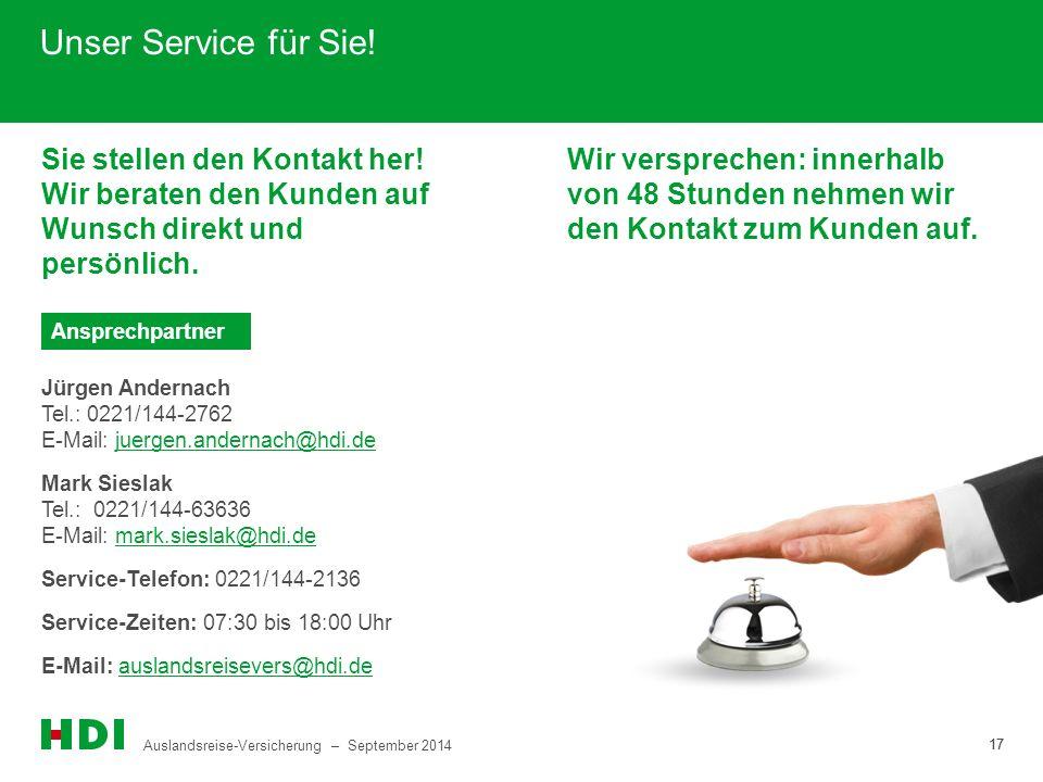Auslandsreise-Versicherung – September 2014 17 Sie stellen den Kontakt her! Wir beraten den Kunden auf Wunsch direkt und persönlich. Unser Service für