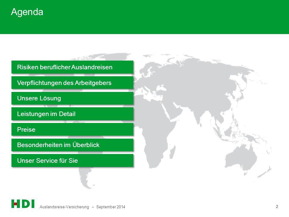 Auslandsreise-Versicherung – September 2014 2 2 Agenda Risiken beruflicher Auslandreisen Verpflichtungen des Arbeitgebers Unsere Lösung Leistungen im