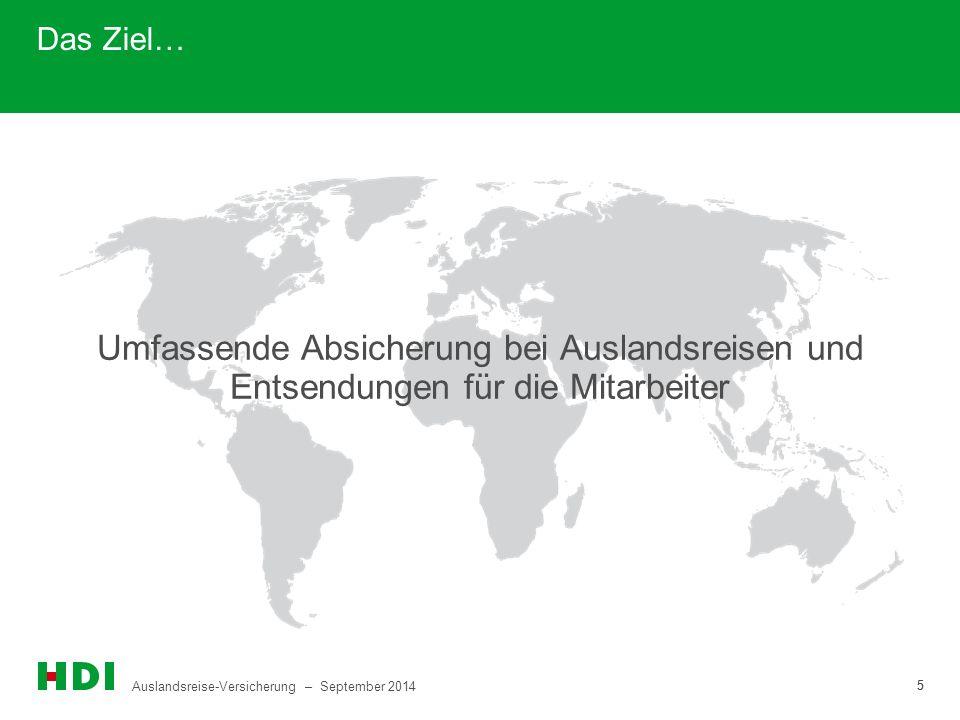 Auslandsreise-Versicherung – September 2014 5 5 Das Ziel… Umfassende Absicherung bei Auslandsreisen und Entsendungen für die Mitarbeiter