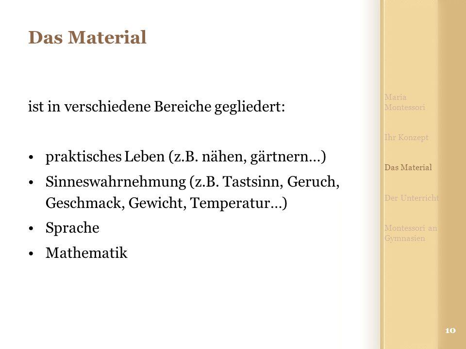 10 Das Material ist in verschiedene Bereiche gegliedert: praktisches Leben (z.B. nähen, gärtnern…) Sinneswahrnehmung (z.B. Tastsinn, Geruch, Geschmack