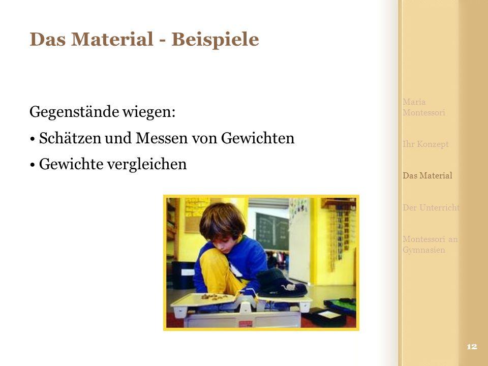 12 Das Material - Beispiele Maria Montessori Ihr Konzept Das Material Der Unterricht Montessori an Gymnasien Gegenstände wiegen: Schätzen und Messen von Gewichten Gewichte vergleichen