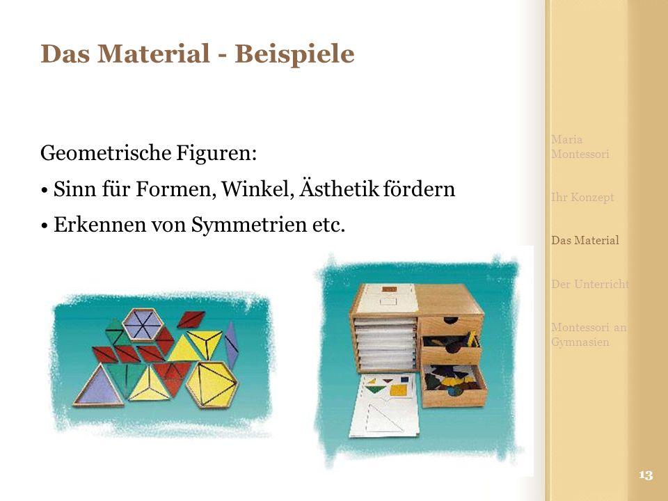 13 Das Material - Beispiele Maria Montessori Ihr Konzept Das Material Der Unterricht Montessori an Gymnasien Geometrische Figuren: Sinn für Formen, Winkel, Ästhetik fördern Erkennen von Symmetrien etc.