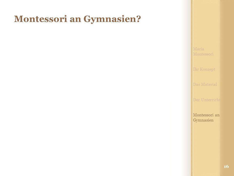 16 Montessori an Gymnasien? Maria Montessori Ihr Konzept Das Material Der Unterricht Montessori an Gymnasien