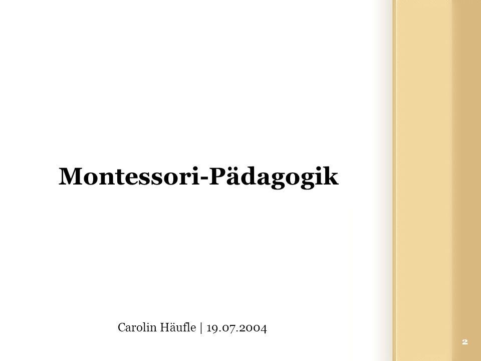 2 Carolin Häufle | 19.07.2004 Montessori-Pädagogik