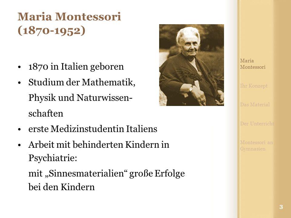 3 Maria Montessori (1870-1952) 1870 in Italien geboren Studium der Mathematik, Physik und Naturwissen- schaften erste Medizinstudentin Italiens Arbeit